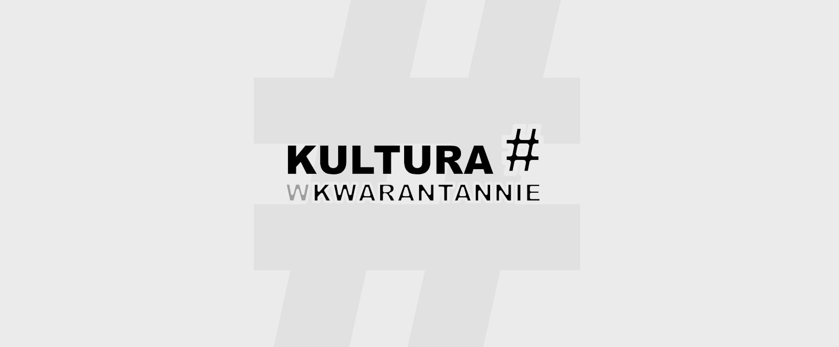 Kultura w Kwaratannie – organizujemy największą online imprezę epoki COVID-19